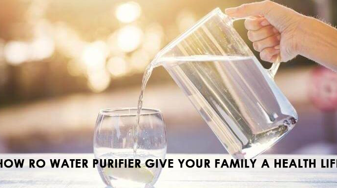 How RO Water Purifier Give Your Family a Healthy Life?